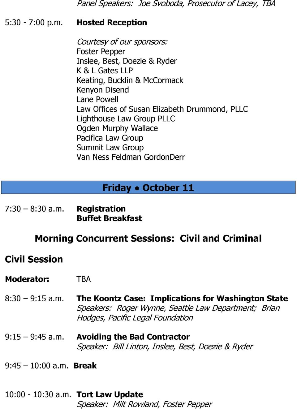 PLLC Lighthouse Law Group PLLC Ogden Murphy Wallace Pacifica Law Group Summit Law Group Van Ness Feldman GordonDerr 7:30 8:30 a.m. Registration Buffet Breakfast Civil Session Friday October 11 Morning Concurrent Sessions: Civil and Criminal 8:30 9:15 a.