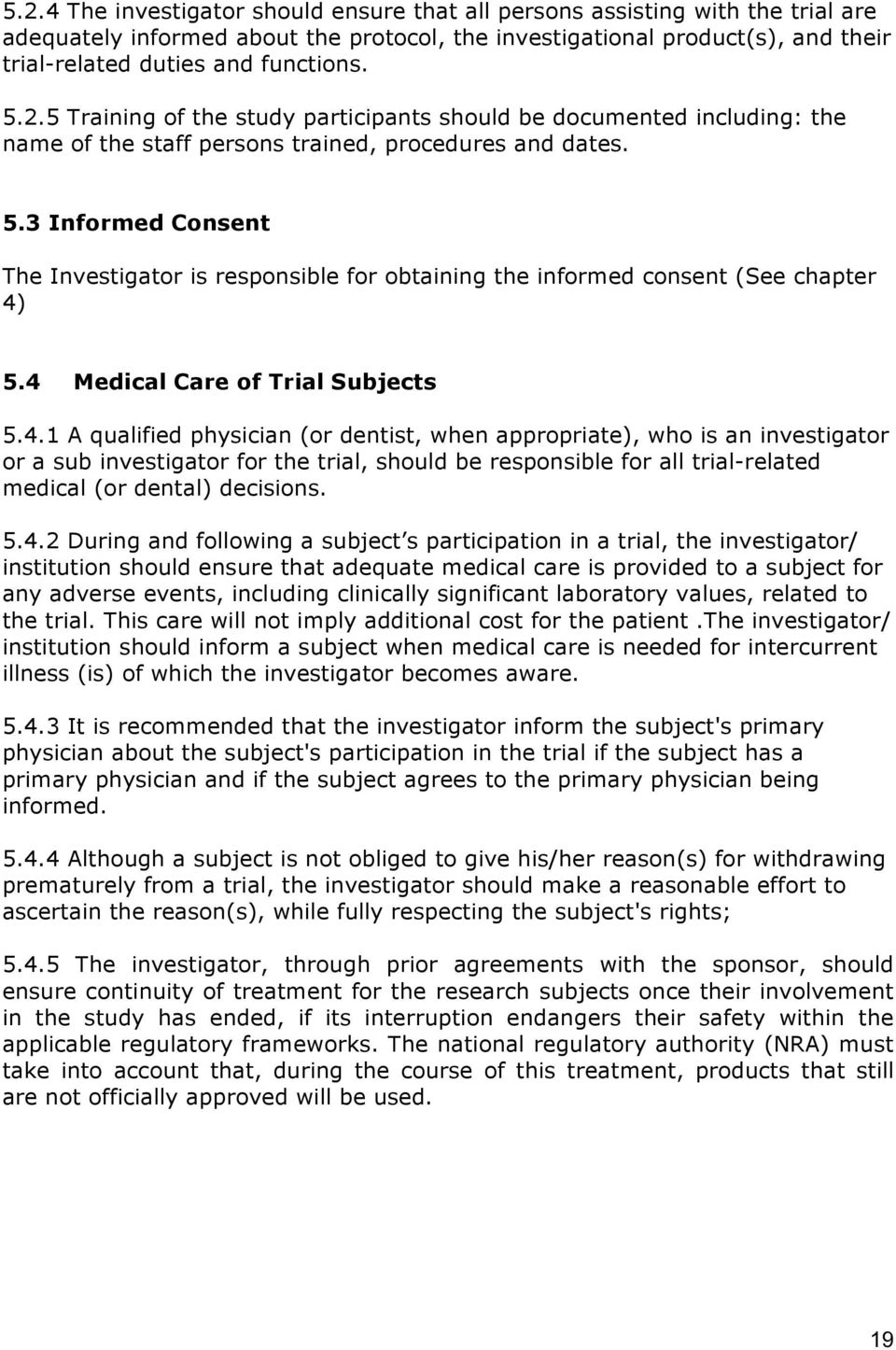 3 Informed Consent The Investigator is responsible for obtaining the informed consent (See chapter 4)