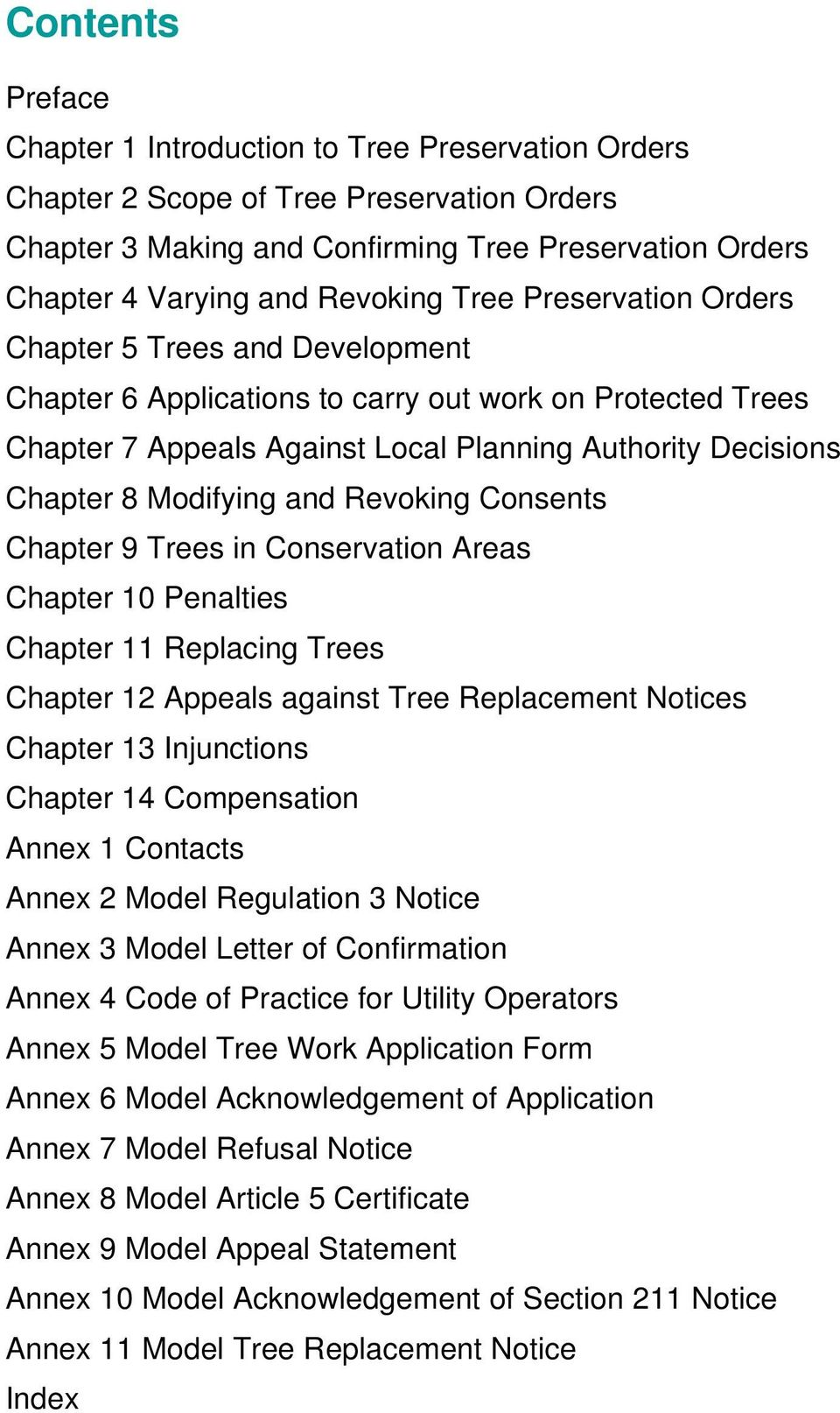 and Revoking Consents Chapter 9 Trees in Conservation Areas Chapter 10 Penalties Chapter 11 Replacing Trees Chapter 12 Appeals against Tree Replacement Notices Chapter 13 Injunctions Chapter 14
