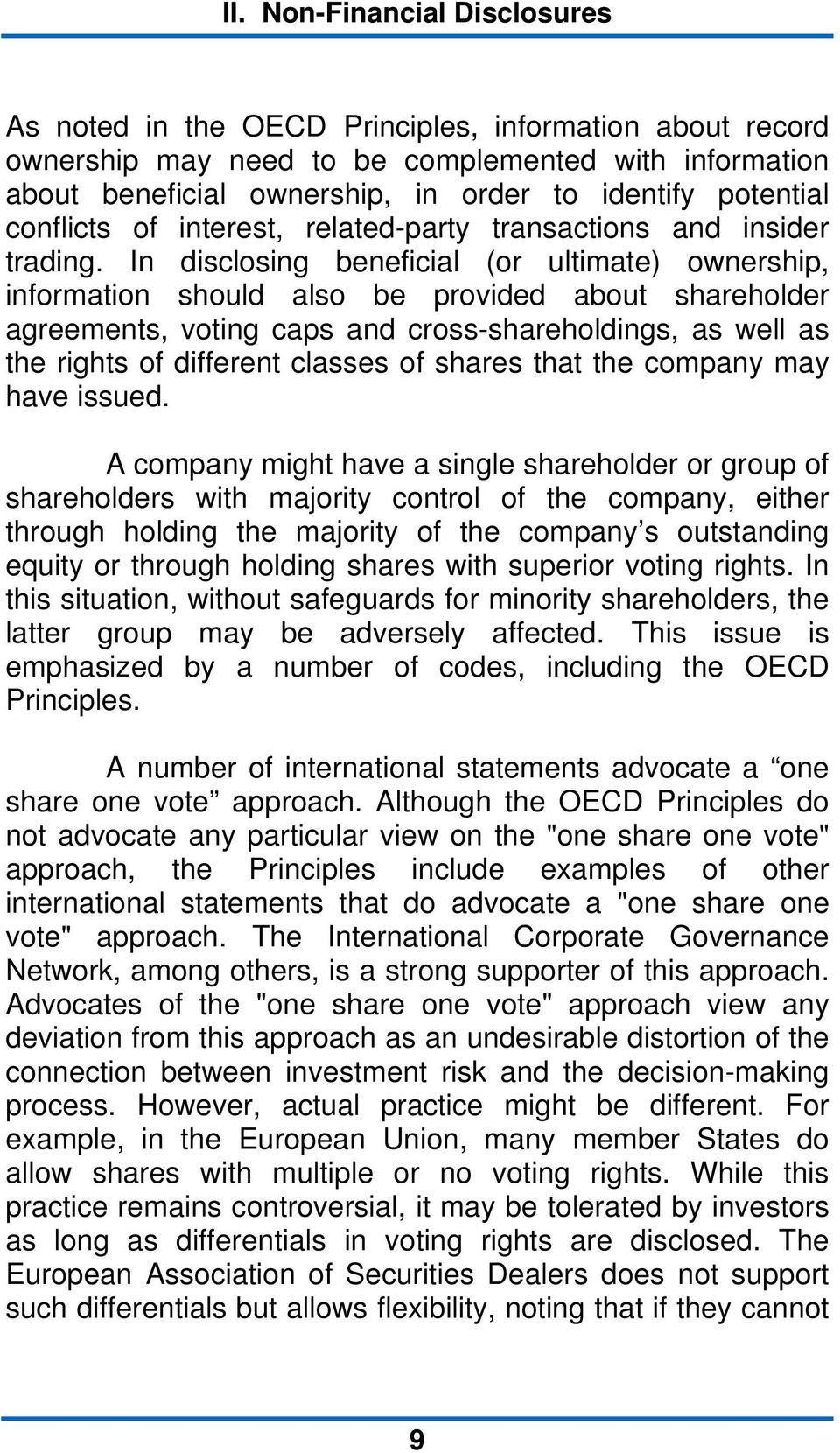 In disclosing beneficial (or ultimate) ownership, information should also be provided about shareholder agreements, voting caps and cross-shareholdings, as well as the rights of different classes of