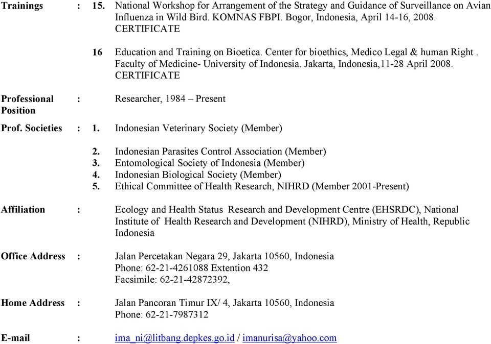 CERTIFICATE Professional : Researcher, 1984 Present Position Prof. Societies : 1. Indonesian Veterinary Society (Member) 2. Indonesian Parasites Control Association (Member) 3.