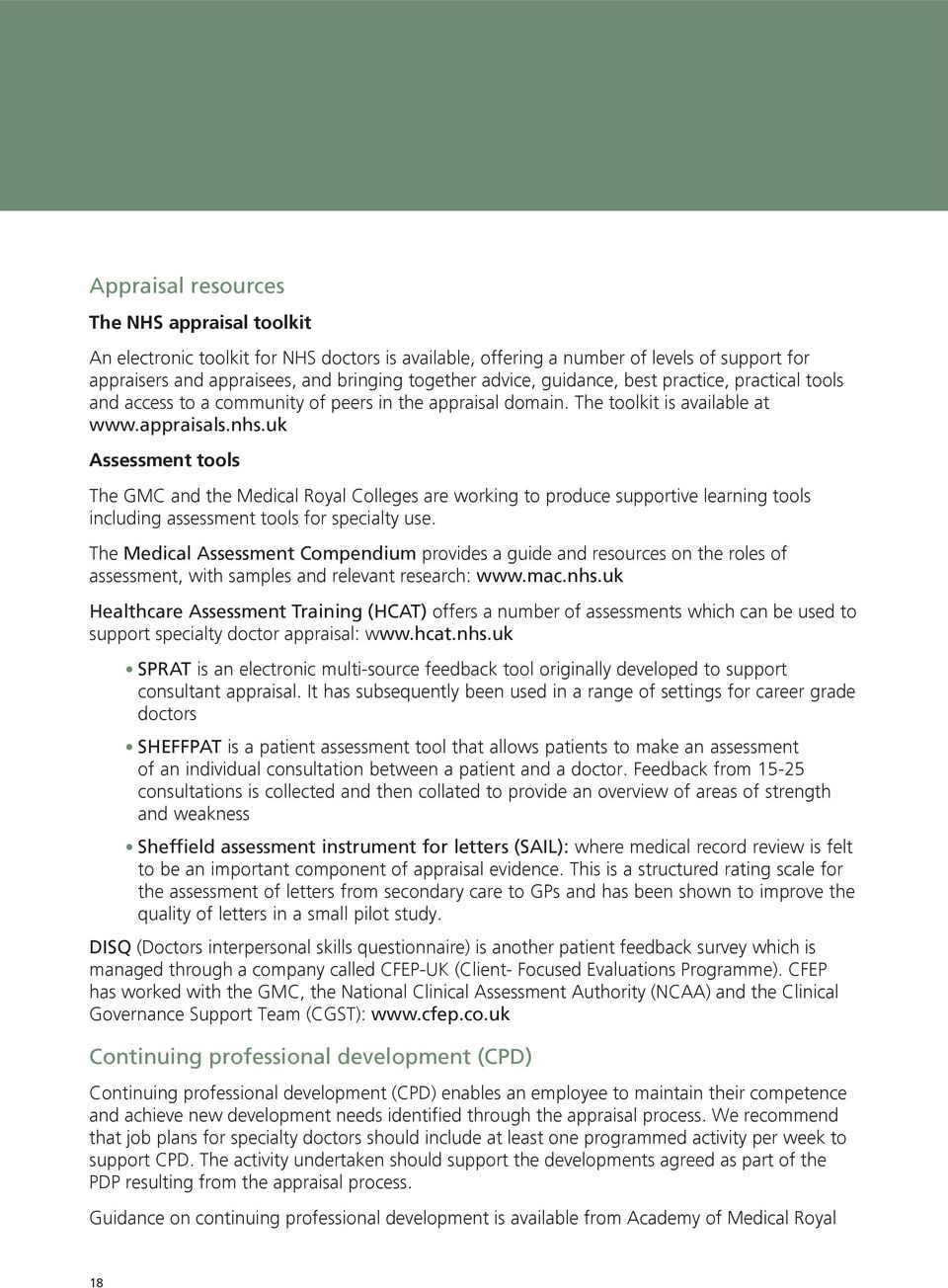 uk Assessment tools The GMC and the Medical Royal Colleges are working to produce supportive learning tools including assessment tools for specialty use.
