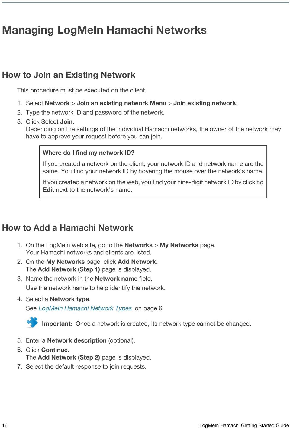 Depending on the settings of the individual Hamachi networks, the owner of the network may have to approve your request before you can join. Where do I find my network ID?