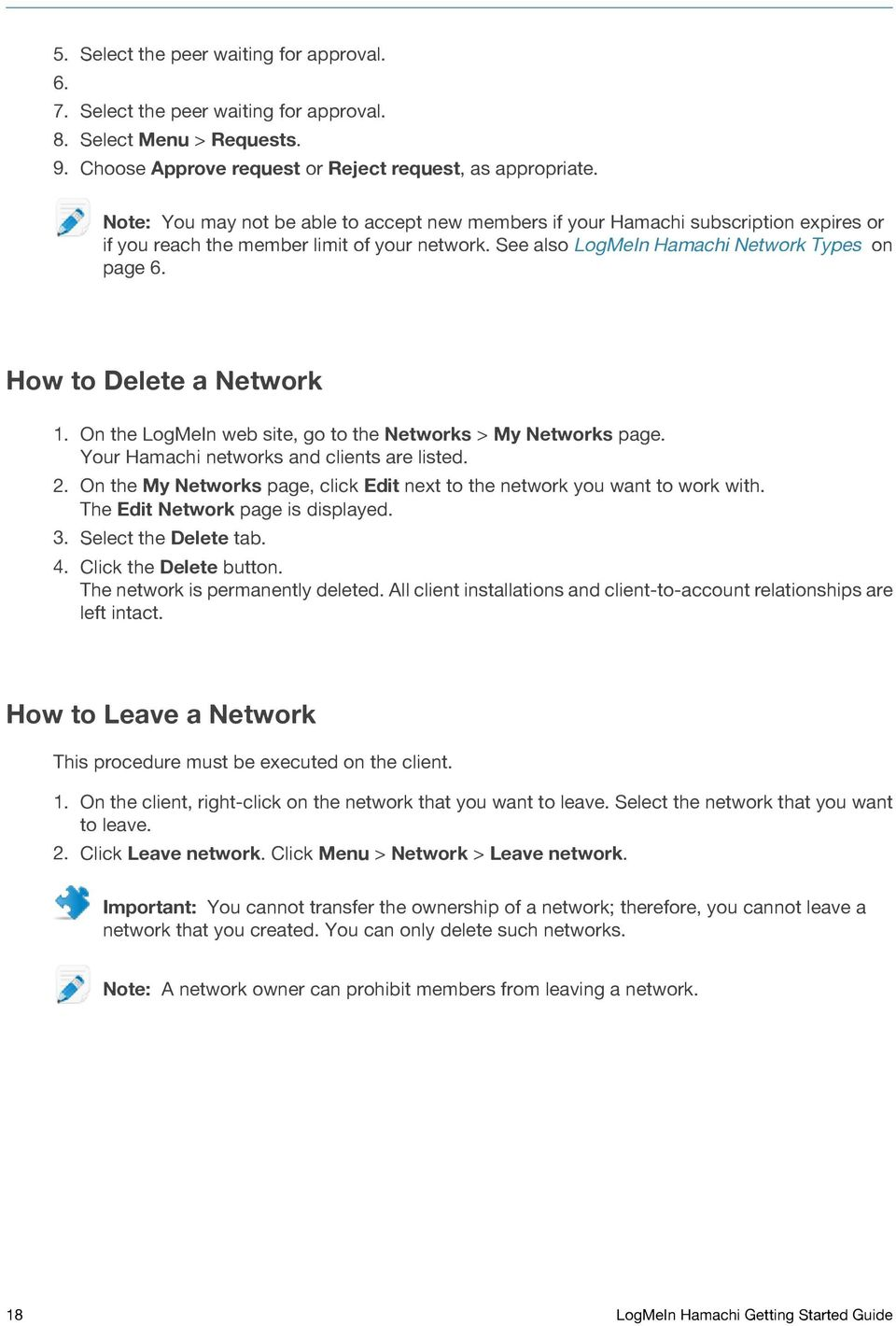 How to Delete a Network 1. On the LogMeIn web site, go to the Networks > My Networks page. Your Hamachi networks and clients are listed. 2.