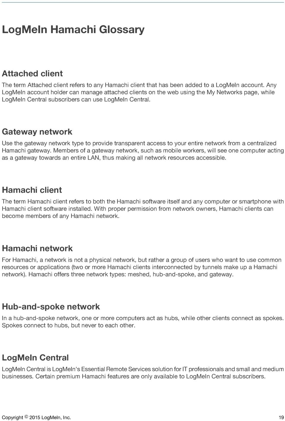 Gateway network Use the gateway network type to provide transparent access to your entire network from a centralized Hamachi gateway.