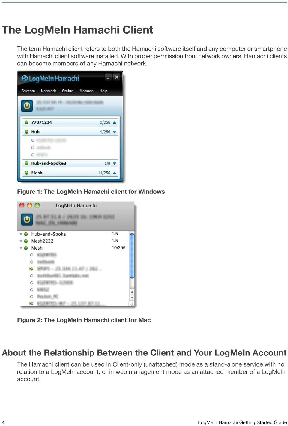 Figure 1: The LogMeIn Hamachi client for Windows Figure 2: The LogMeIn Hamachi client for Mac About the Relationship Between the Client and Your LogMeIn Account The