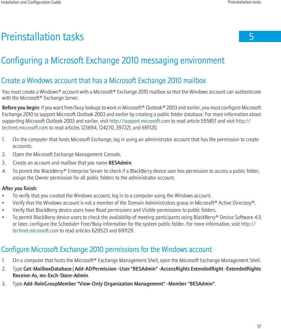 Before you begin: If you want free/busy lookups to work in Microsoft Outlook 2003 and earlier, you must configure Microsoft Exchange 2010 to support Microsoft Outlook 2003 and earlier by creating a