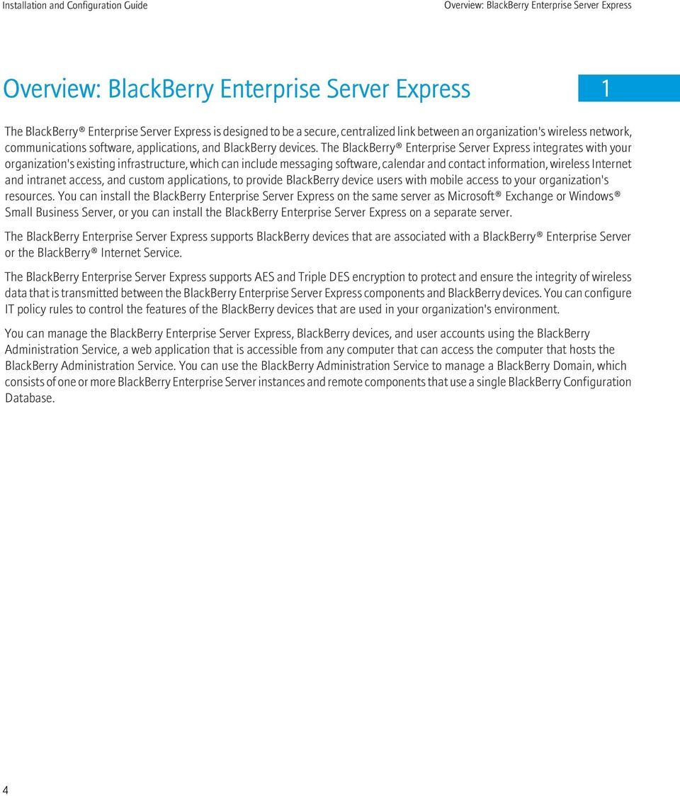 The BlackBerry Enterprise Server Express integrates with your organization's existing infrastructure, which can include messaging software, calendar and contact information, wireless Internet and