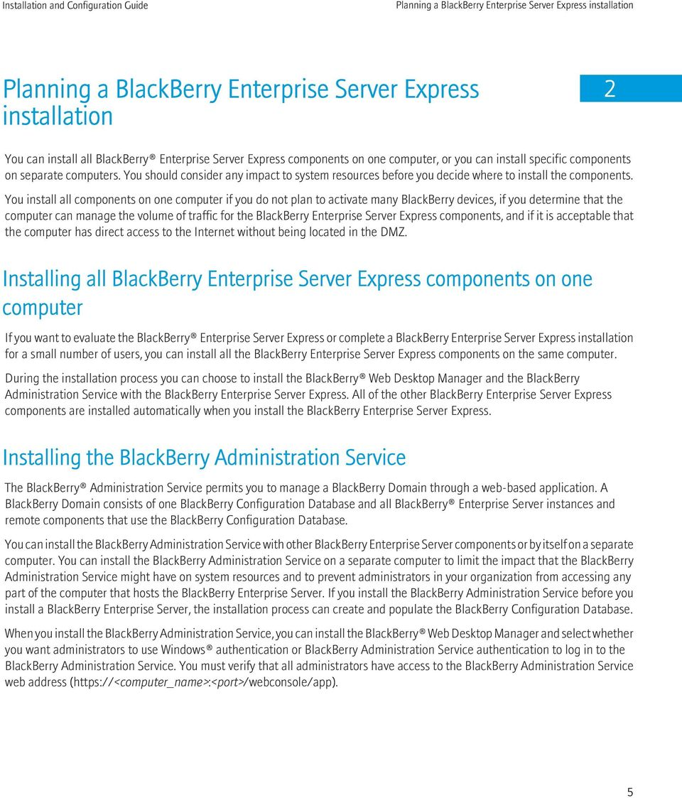 You install all components on one computer if you do not plan to activate many BlackBerry devices, if you determine that the computer can manage the volume of traffic for the BlackBerry Enterprise