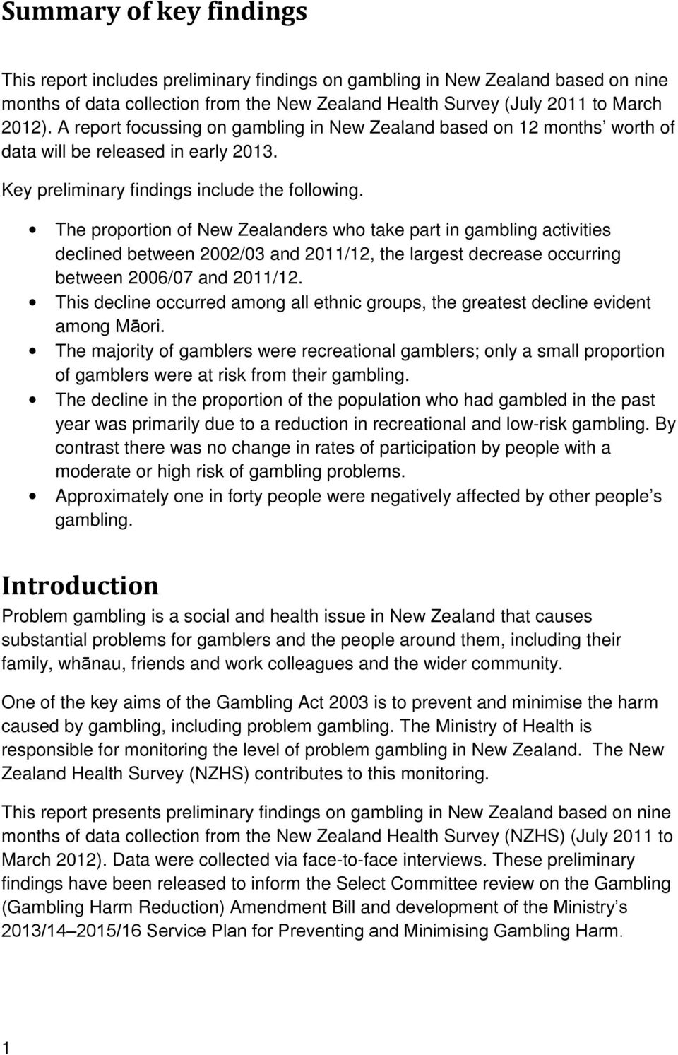 The proportion of New Zealanders who take part in gambling activities declined between 2002/03 and 2011/12, the largest decrease occurring between 2006/07 and 2011/12.