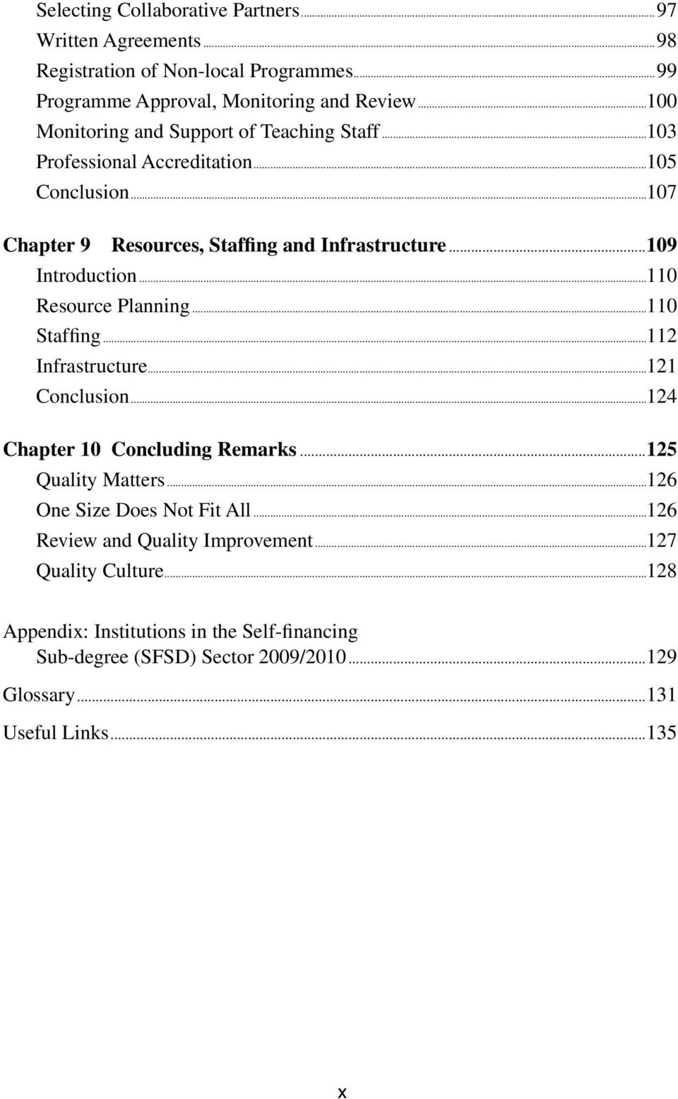 ..109 Introduction...110 Resource Planning...110 Staffing...112 Infrastructure...121 Conclusion...124 Chapter 10 Concluding Remarks...125 Quality Matters.