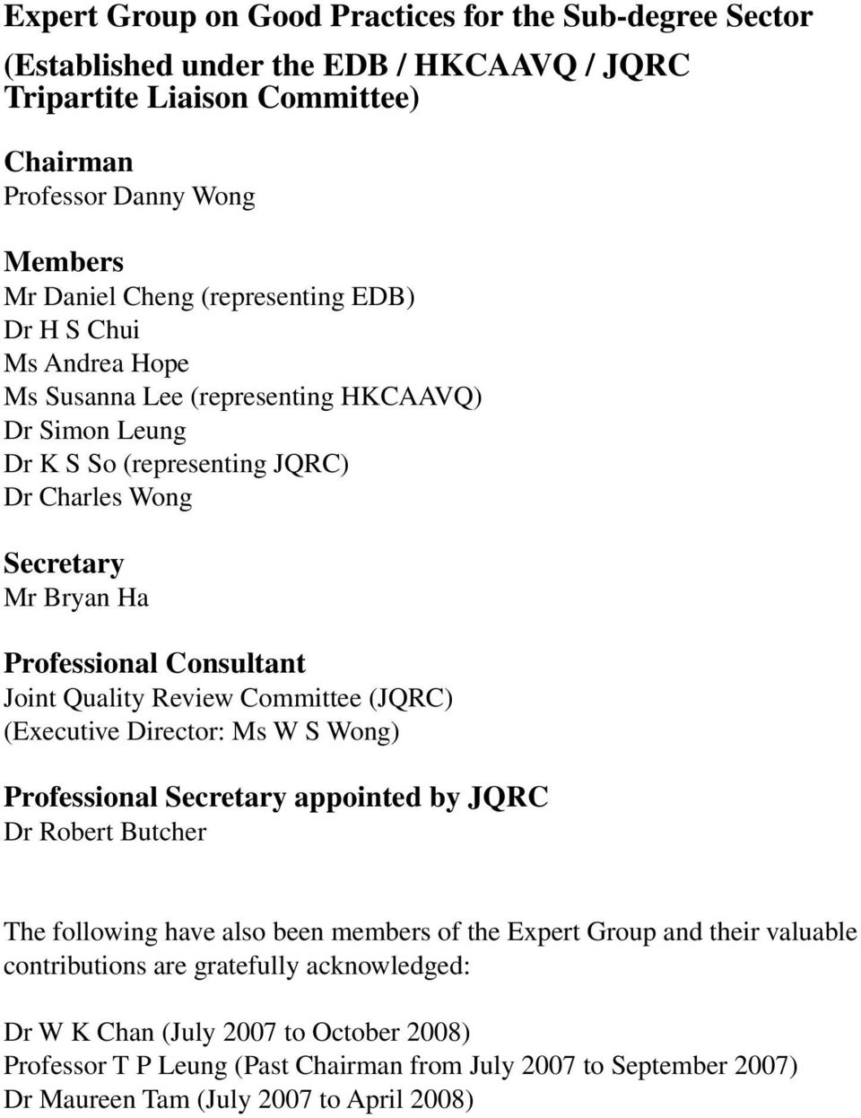 Joint Quality Review Committee (JQRC) (Executive Director: Ms W S Wong) Professional Secretary appointed by JQRC Dr Robert Butcher The following have also been members of the Expert Group and