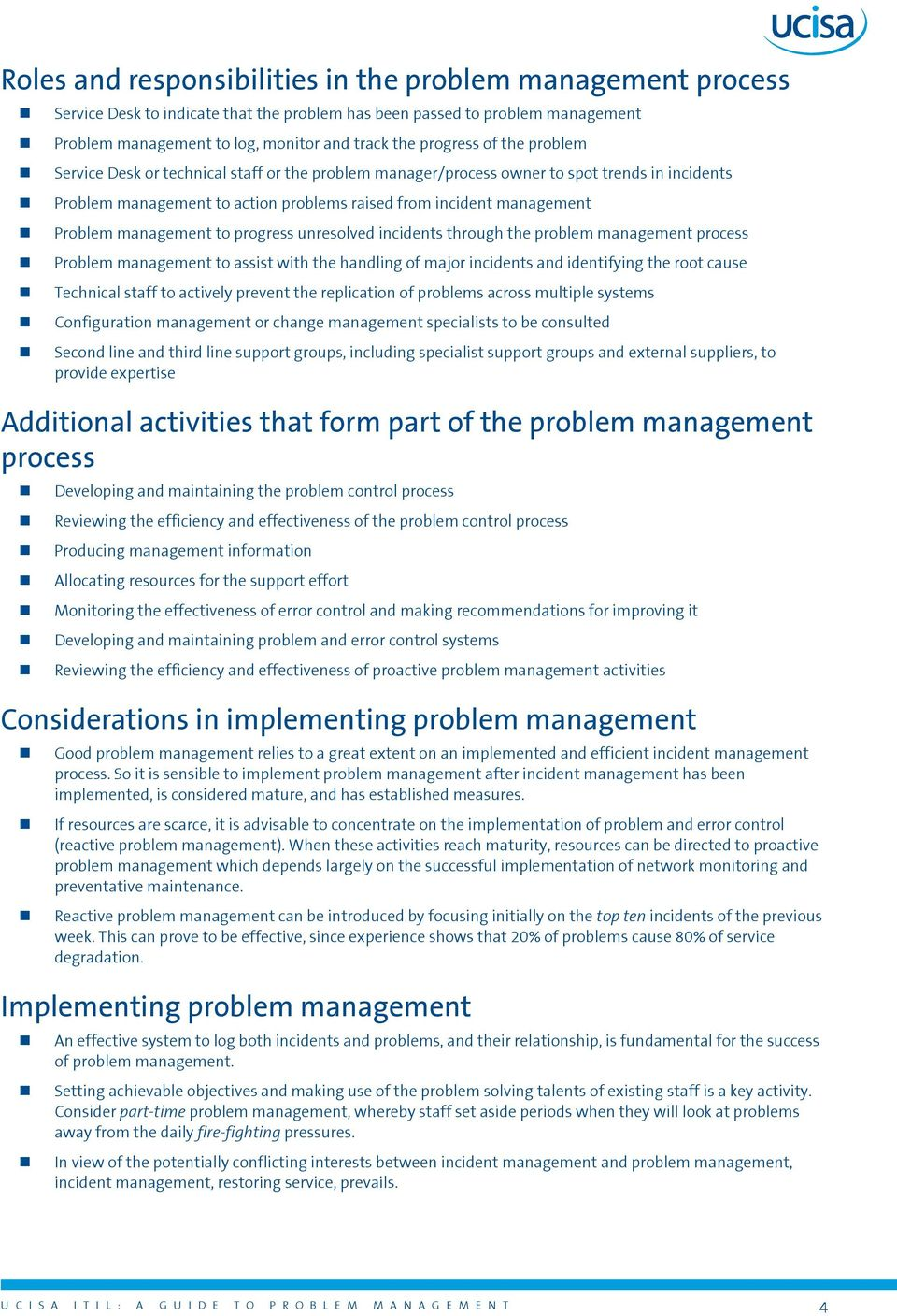 management to progress unresolved incidents through the problem management process Problem management to assist with the handling of major incidents and identifying the root cause Technical staff to