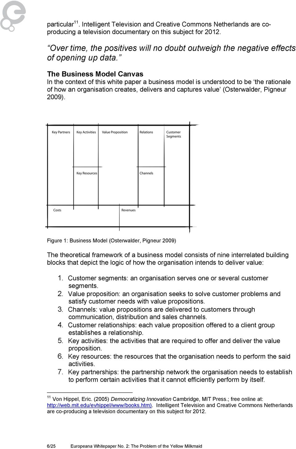 The Business Model Canvas In the context of this white paper a business model is understood to be the rationale of how an organisation creates, delivers and captures value (Osterwalder, Pigneur 2009).