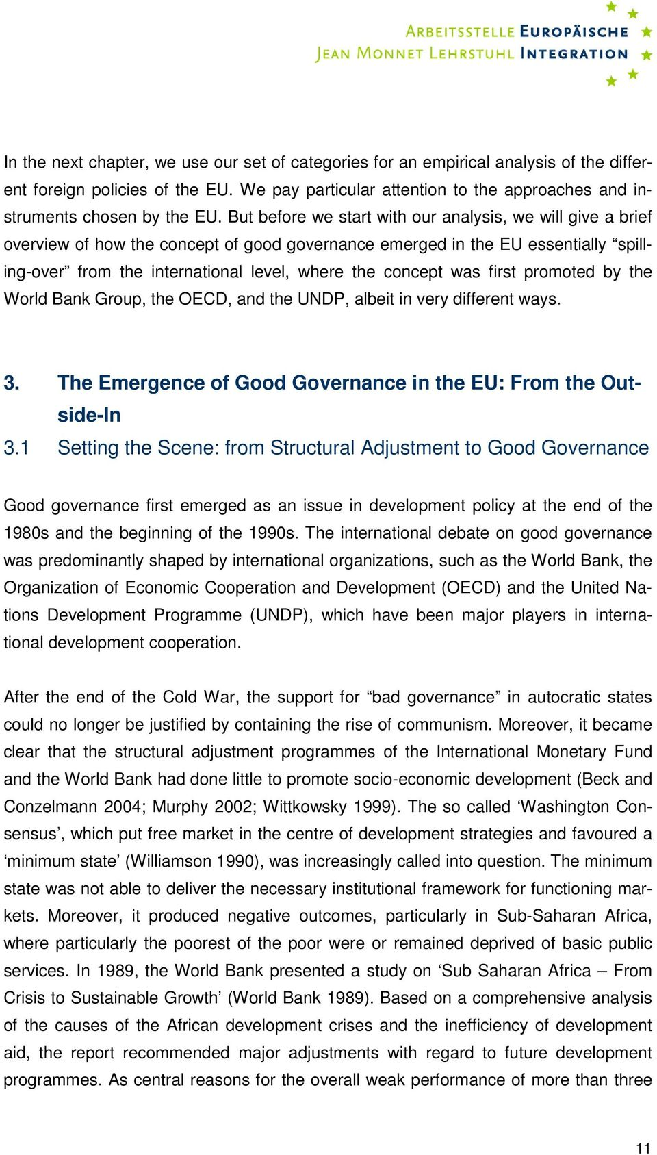 was first promoted by the World Bank Group, the OECD, and the UNDP, albeit in very different ways. 3. The Emergence of Good Governance in the EU: From the Outside-In 3.
