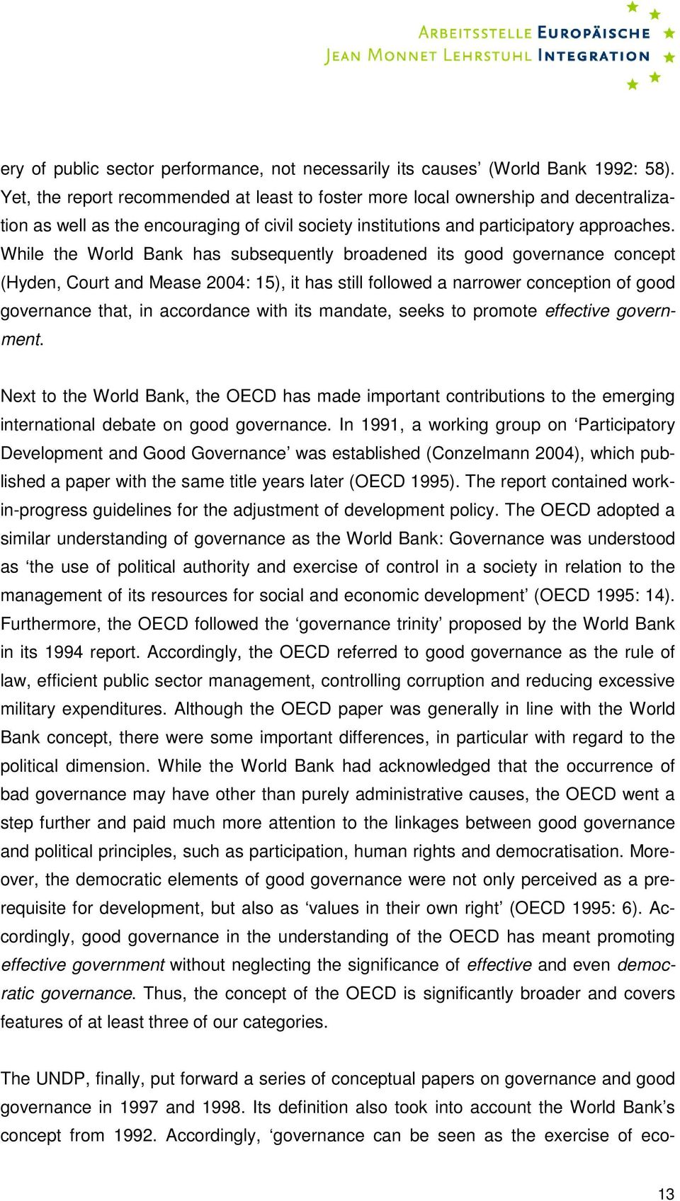 While the World Bank has subsequently broadened its good governance concept (Hyden, Court and Mease 2004: 15), it has still followed a narrower conception of good governance that, in accordance with