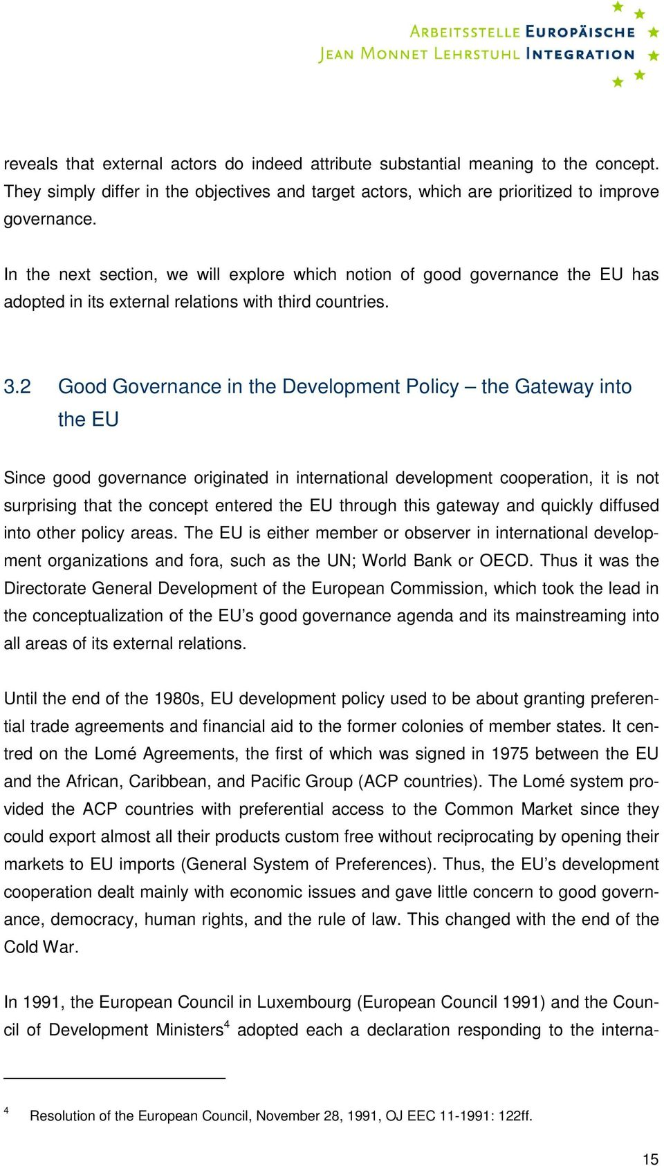 2 Good Governance in the Development Policy the Gateway into the EU Since good governance originated in international development cooperation, it is not surprising that the concept entered the EU