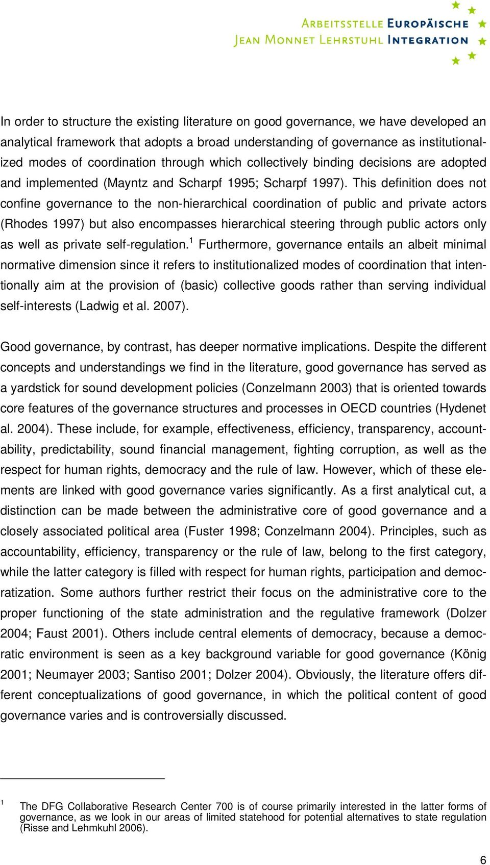 This definition does not confine governance to the non-hierarchical coordination of public and private actors (Rhodes 1997) but also encompasses hierarchical steering through public actors only as