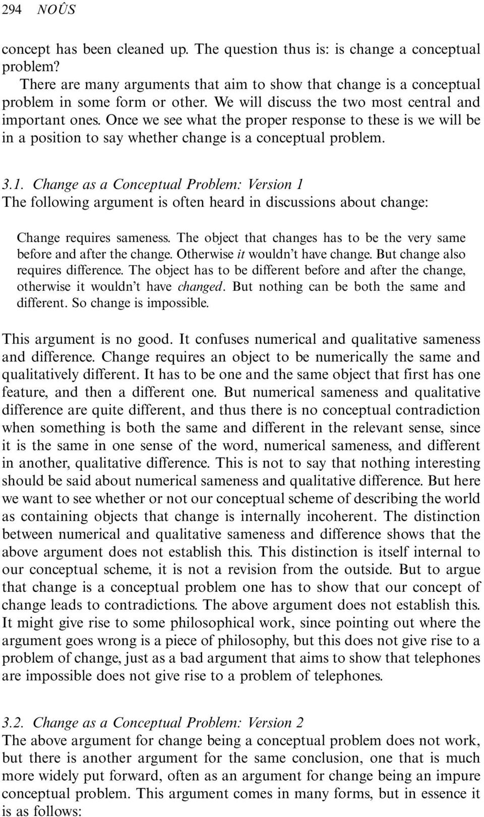 Change as a Conceptual Problem: Version 1 The following argument is often heard in discussions about change: Change requires sameness.
