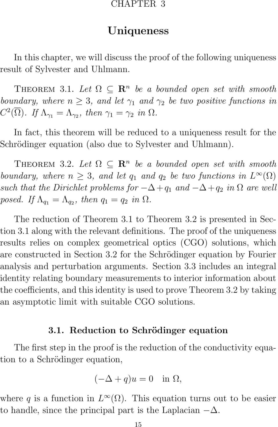 In fact, this theorem will be reduced to a uniqueness result for the Schrödinger equation (also due to Sylvester and Uhlmann). Theorem 3.2.