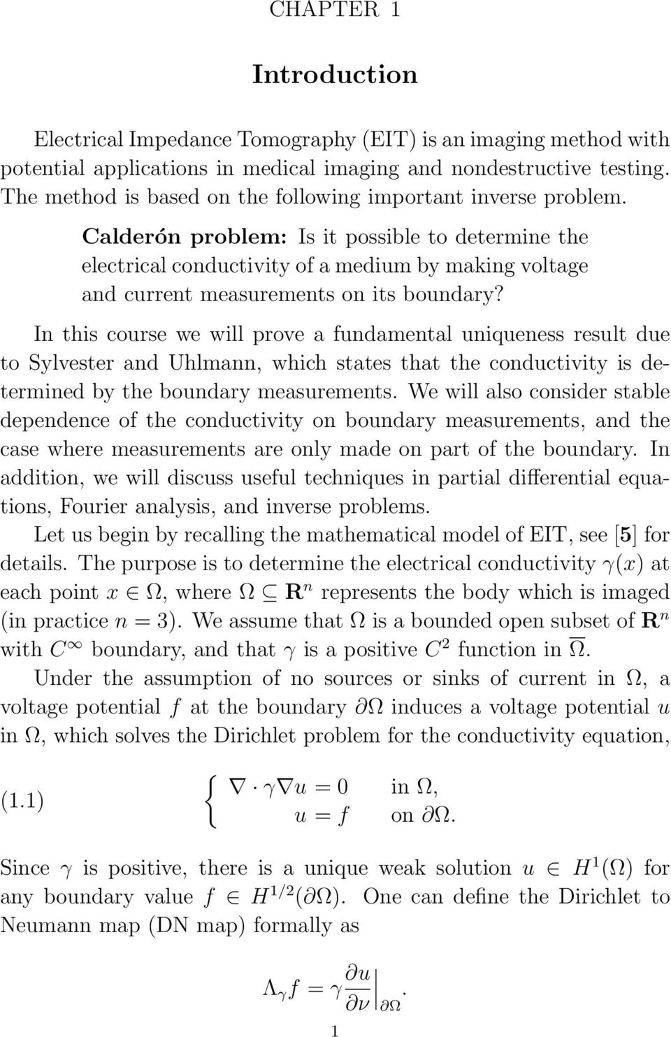 Calderón problem: Is it possible to determine the electrical conductivity of a medium by making voltage and current measurements on its boundary?