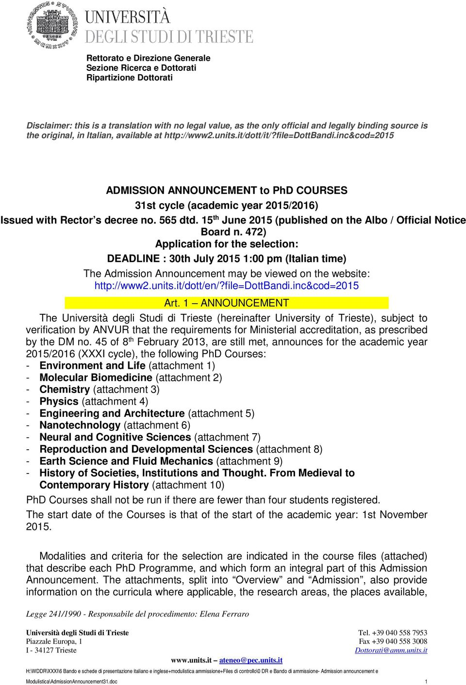 472) Application for the selection: DEADLINE : 30th July 2015 1:00 pm (Italian time) The Admission Announcement may be viewed on the website: http://www2.units.it/dott/en/?file=dottbandi.
