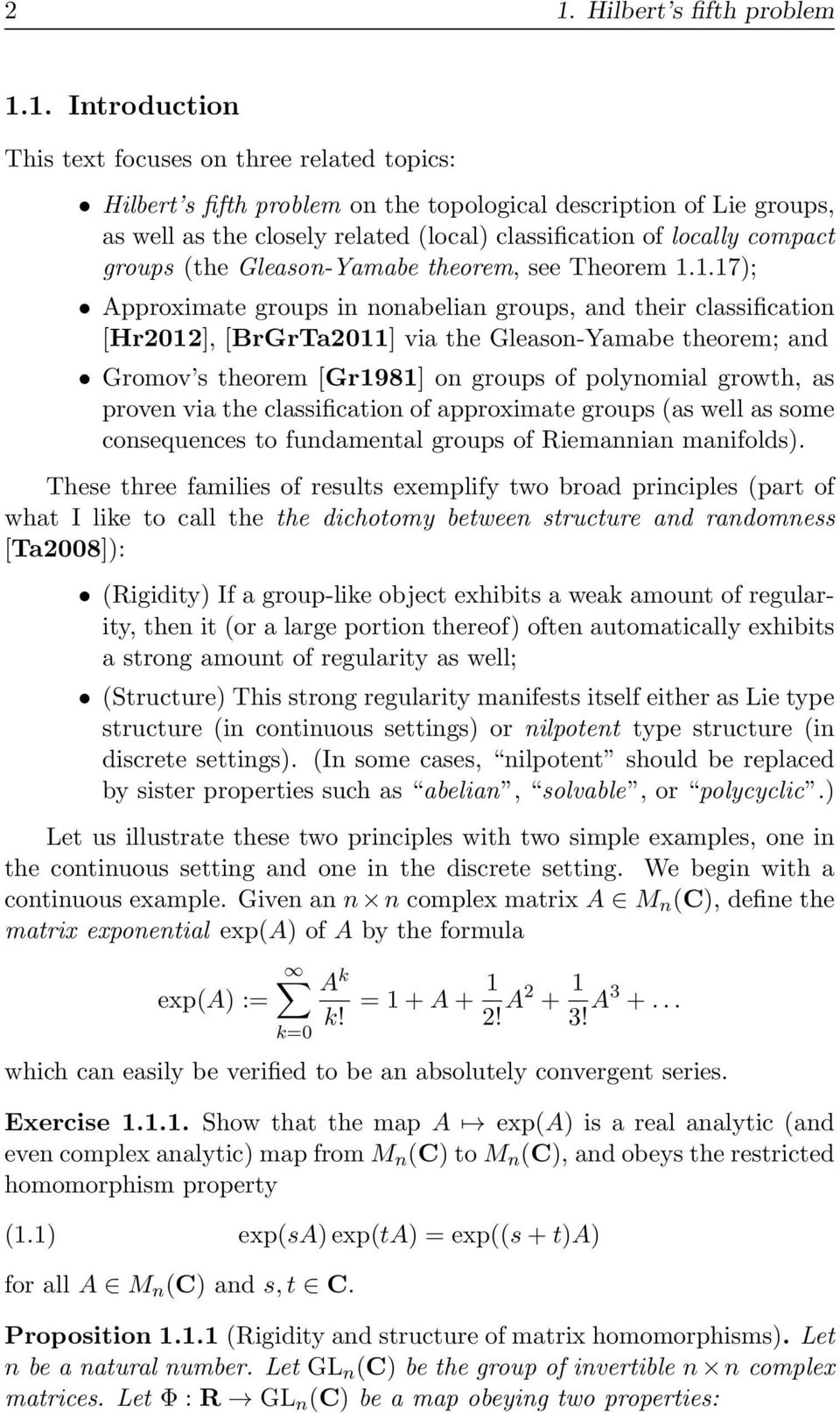 1.17); Approximate groups in nonabelian groups, and their classification [Hr2012], [BrGrTa2011] via the Gleason-Yamabe theorem; and Gromov s theorem [Gr1981] on groups of polynomial growth, as proven
