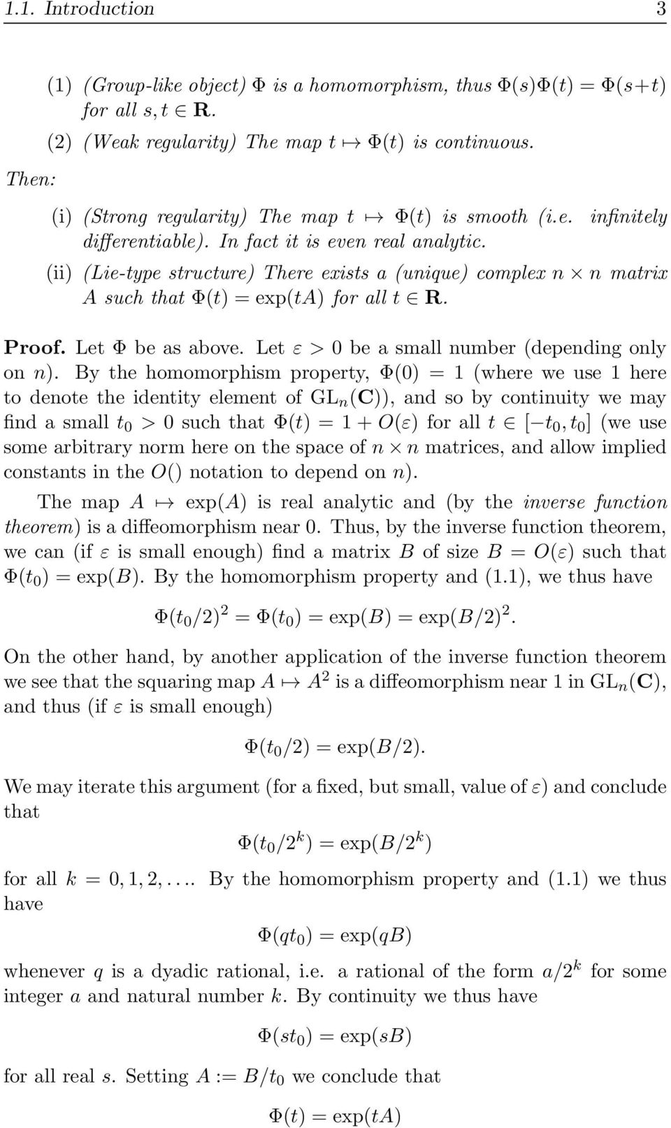 infinitely (ii) (Lie-type structure) There exists a (unique) complex n n matrix A such that Φ(t) = exp(ta) for all t R. Proof. Let Φ be as above. Let ε > 0 be a small number (depending only on n).
