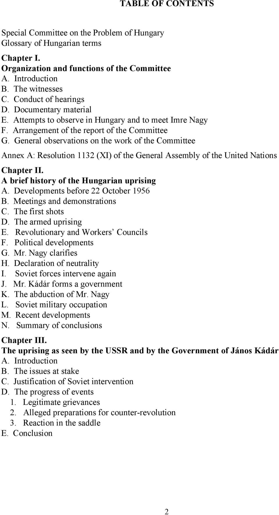 General observations on the work of the Committee Annex A: Resolution 1132 (XI) of the General Assembly of the United Nations Chapter II. A brief history of the Hungarian uprising A.