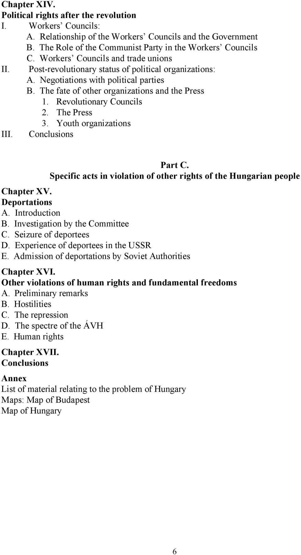 Revolutionary Councils 2. The Press 3. Youth organizations III. Conclusions Part C. Specific acts in violation of other rights of the Hungarian people Chapter XV. Deportations A. Introduction B.