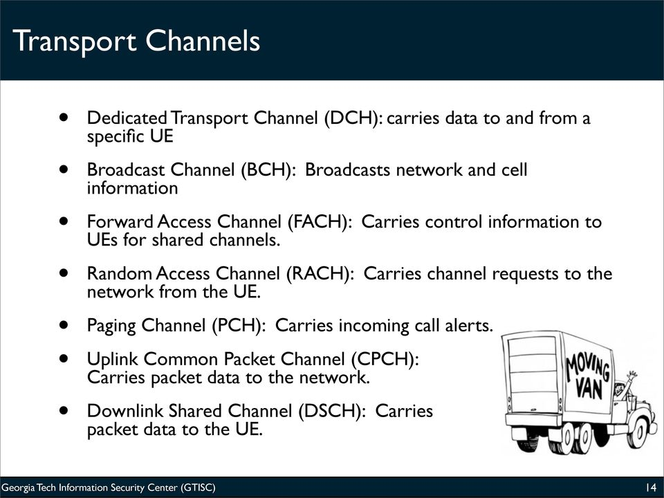 Random Access Channel (RACH): Carries channel requests to the network from the UE.