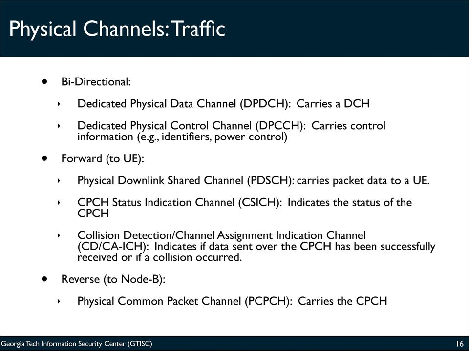CPCH Status Indication Channel (CSICH): Indicates the status of the CPCH Collision Detection/Channel Assignment Indication Channel (CD/CA-ICH): Indicates