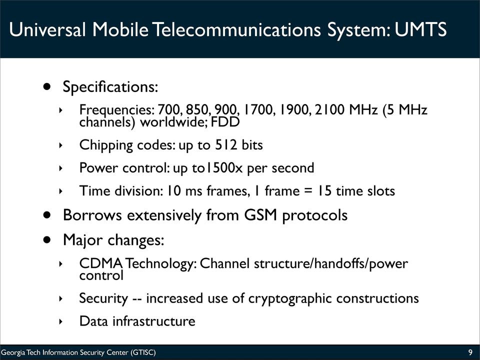 10 ms frames, 1 frame = 15 time slots Borrows extensively from GSM protocols Major changes: CDMA Technology: