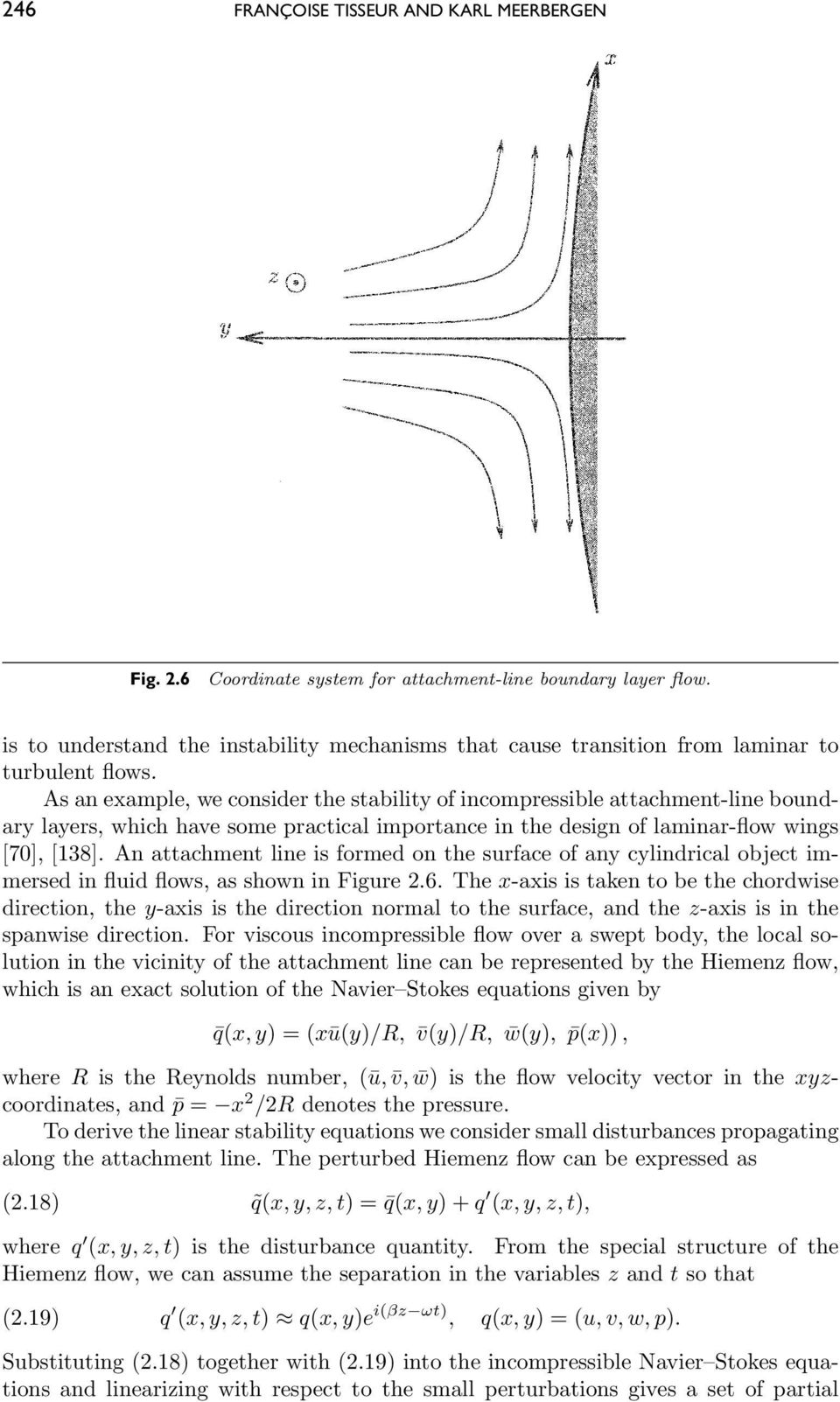 As an example, we consider the stability of incompressible attachment-line boundary layers, which have some practical importance in the design of laminar-flow wings [70], [138].