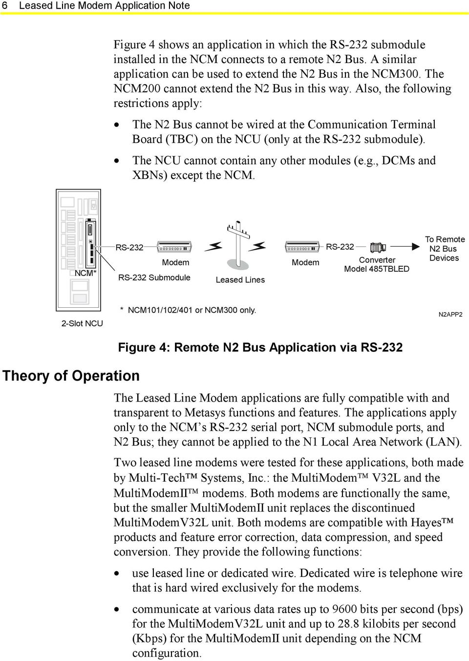 Also, the following restrictions apply: The N2 Bus cannot be wired at the Communication Terminal Board (TBC) on the NCU (only at the RS-232 submodule). The NCU cannot contain any other modules (e.g., DCMs and XBNs) except the NCM.