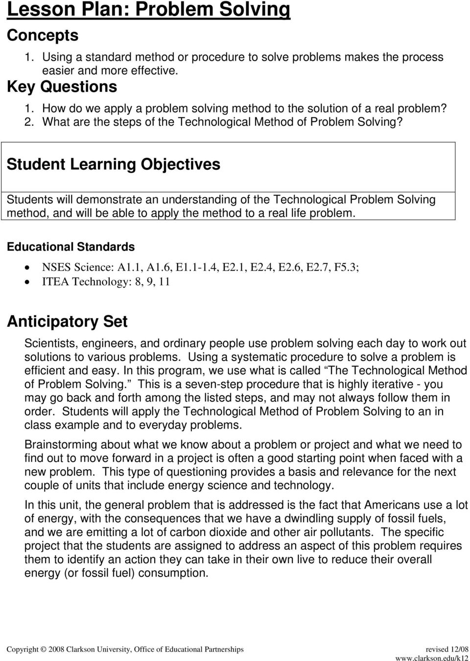 Student Learning Objectives Students will demonstrate an understanding of the Technological Problem Solving method, and will be able to apply the method to a real life problem.