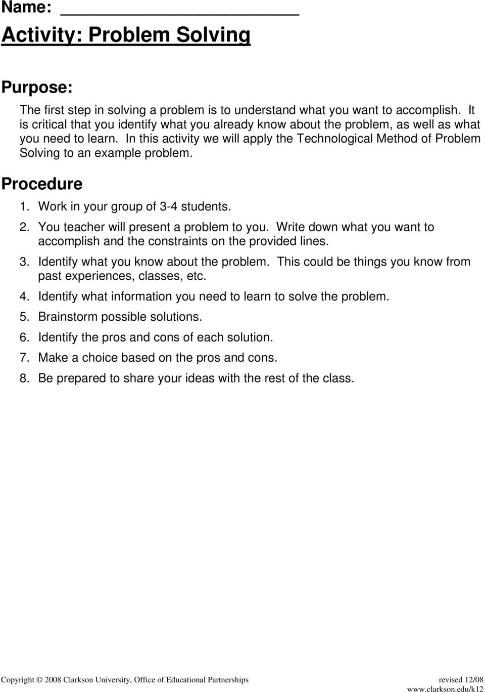 In this activity we will apply the Technological Method of Problem Solving to an example problem. Procedure 1. Work in your group of 3-4 students. 2. You teacher will present a problem to you.