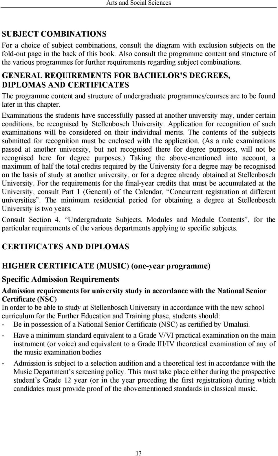 GENERAL REQUIREMENTS FOR BACHELOR S DEGREES, DIPLOMAS AND CERTIFICATES The programme content and structure of undergraduate programmes/courses are to be found later in this chapter.