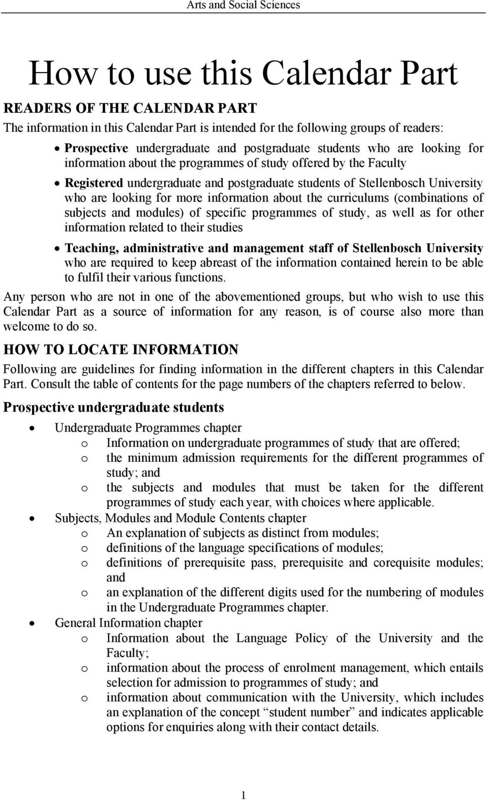 about the curriculums (combinations of subjects and modules) of specific programmes of study, as well as for other information related to their studies Teaching, administrative and management staff