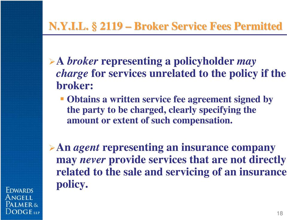the policy if the broker: Obtains a written service fee agreement signed by the party to be charged, clearly