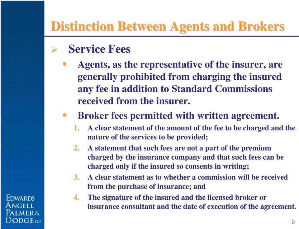 A statement that such fees are not a part of the premium charged by the insurance company and that such fees can be charged only if the insured so consents in writing; 3.
