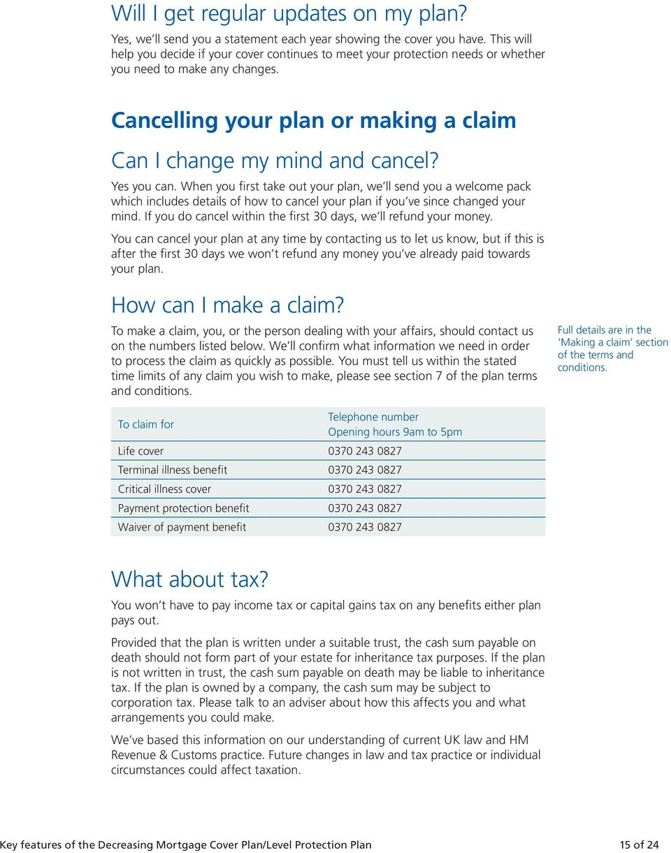 Yes you can. When you first take out your plan, we ll send you a welcome pack which includes details of how to cancel your plan if you ve since changed your mind.