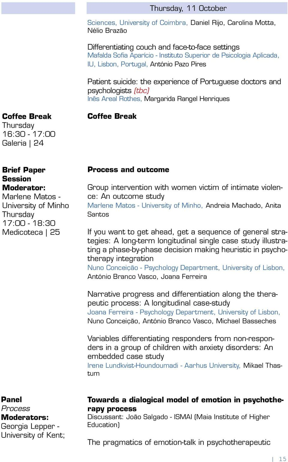 Galeria 24 Coffee Break Marlene Matos - University of Minho 17:00-18:30 Medicoteca 25 Process and outcome Group intervention with women victim of intimate violence: An outcome study Marlene Matos -