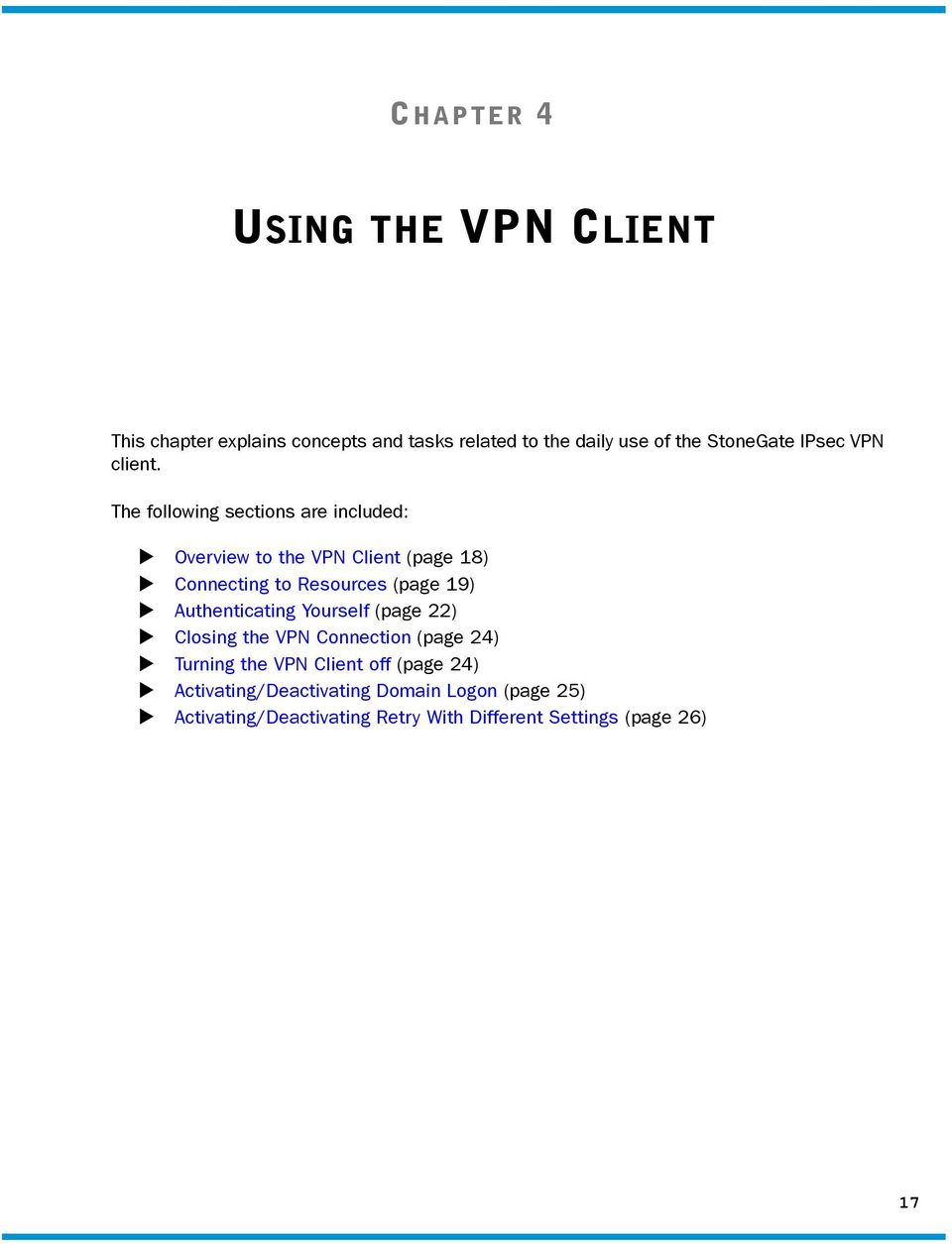 The following sections are included: Overview to the VPN Client (page 18) Connecting to Resources (page 19)