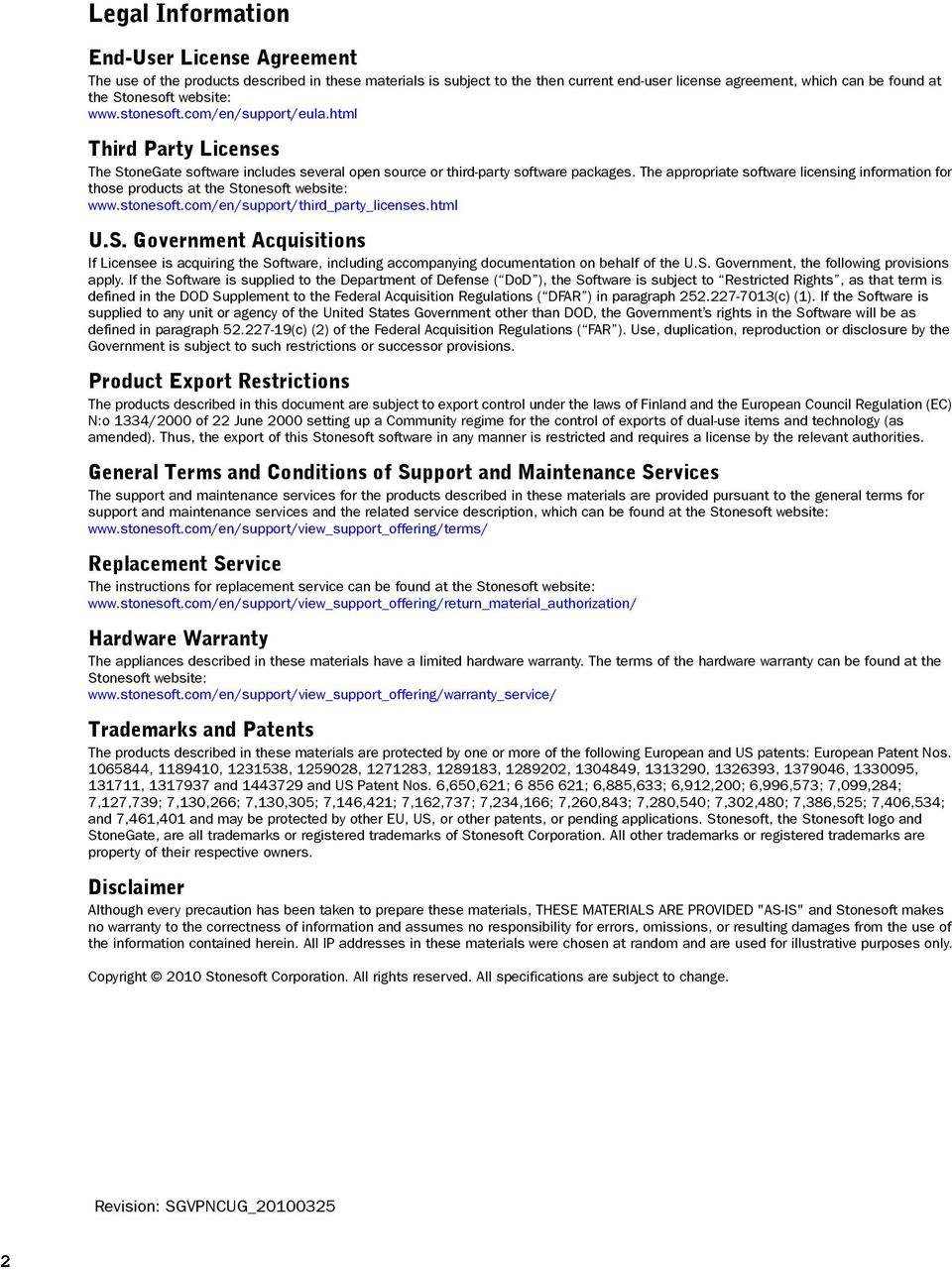 The appropriate software licensing information for those products at the Stonesoft website: www.stonesoft.com/en/support/third_party_licenses.html U.S. Government Acquisitions If Licensee is acquiring the Software, including accompanying documentation on behalf of the U.