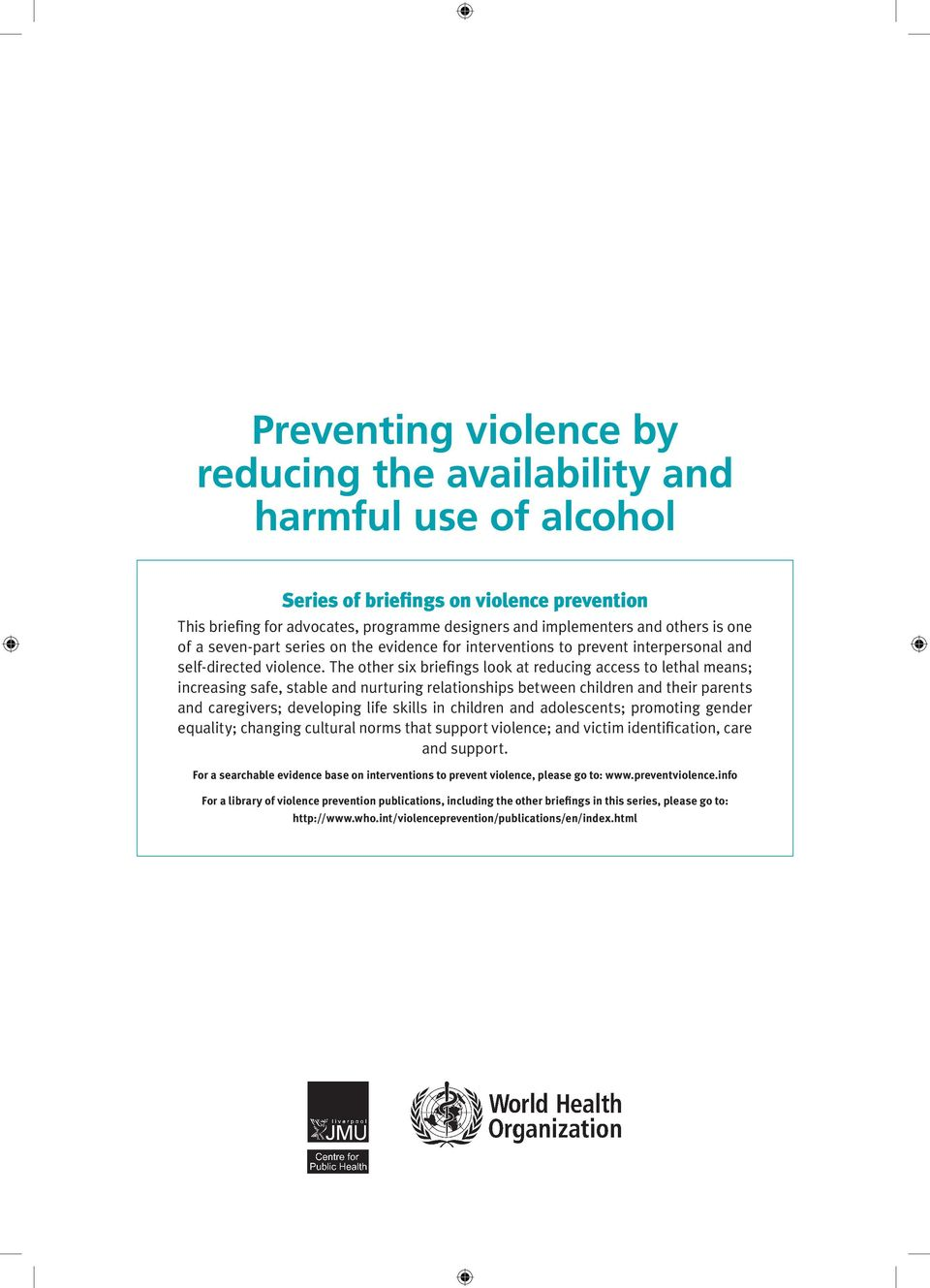 The other six briefings look at reducing access to lethal means; increasing safe, stable and nurturing relationships between children and their parents and caregivers; developing life skills in