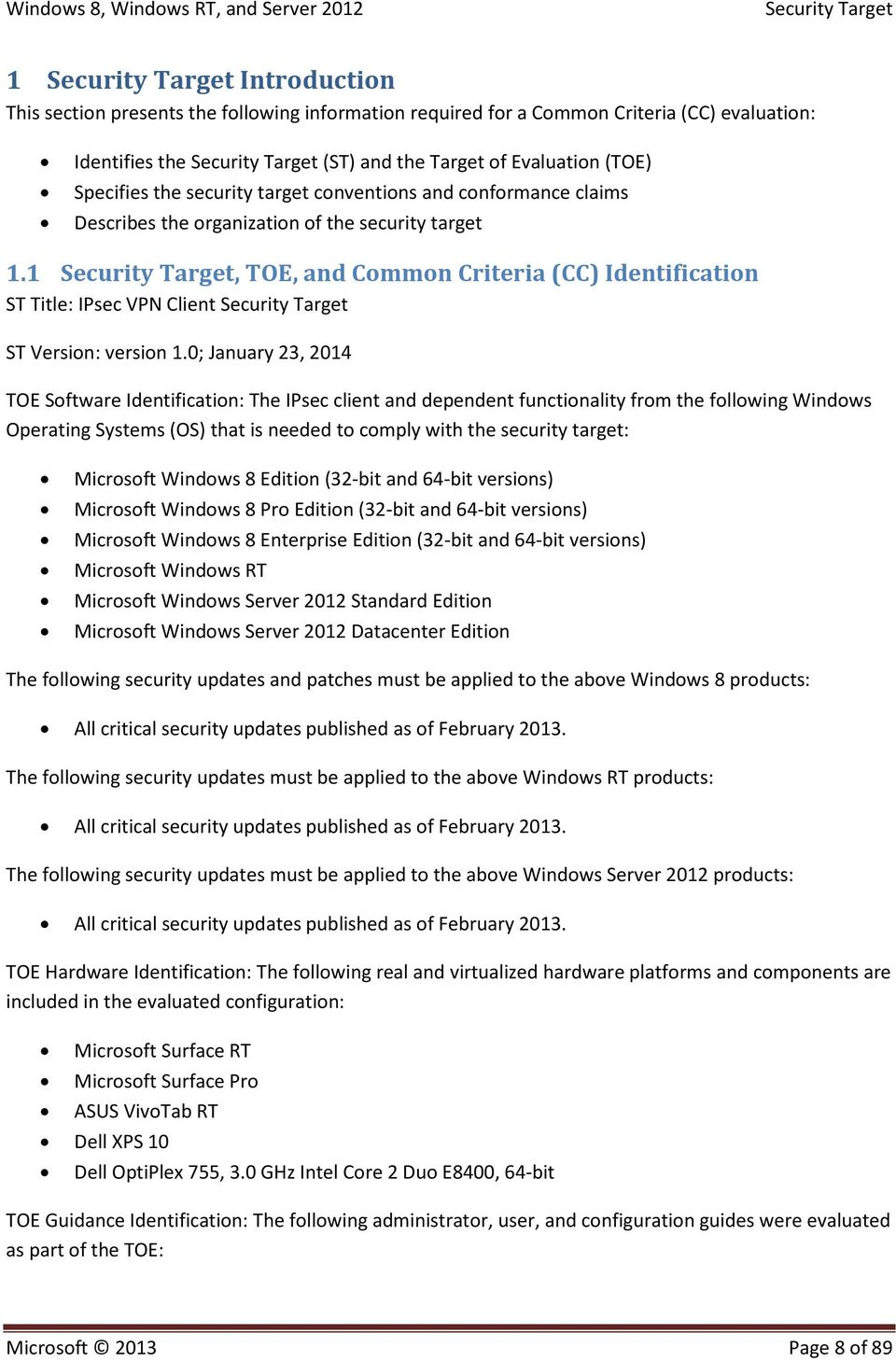 0; January 23, 2014 TOE Software Identification: The IPsec client and dependent functionality from the following Windows Operating Systems (OS) that is needed to comply with the security target: