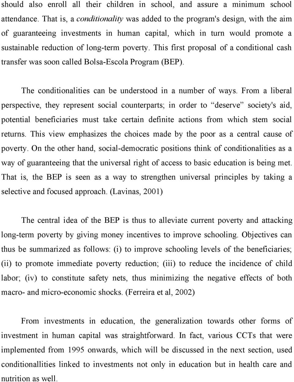 This first proposal of a conditional cash transfer was soon called Bolsa-Escola Program (BEP). The conditionalities can be understood in a number of ways.