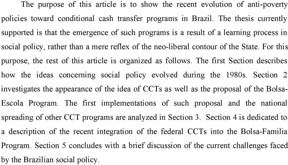 For this purpose, the rest of this article is organized as follows. The first Section describes how the ideas concerning social policy evolved during the 1980s.