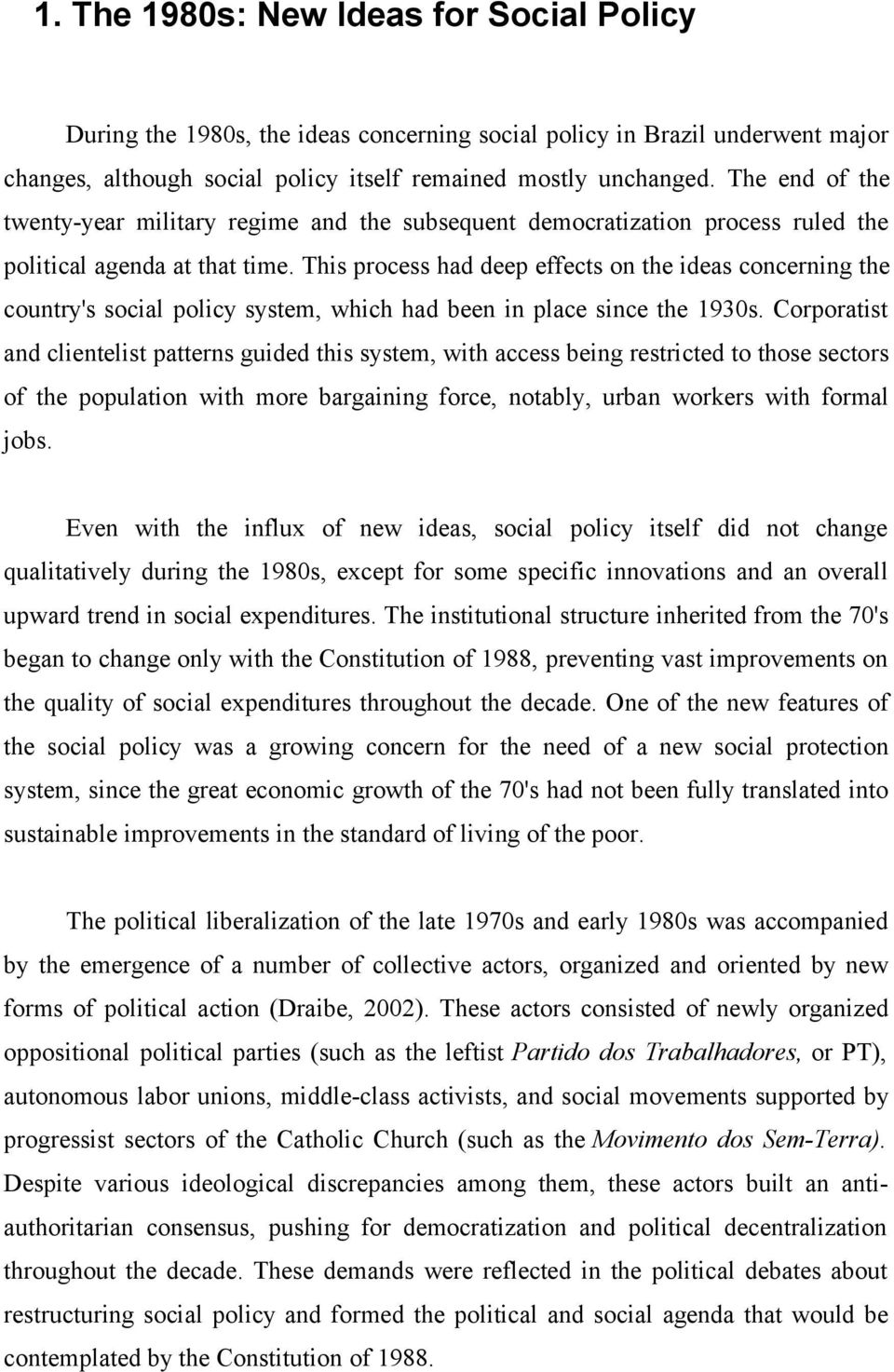 This process had deep effects on the ideas concerning the country's social policy system, which had been in place since the 1930s.